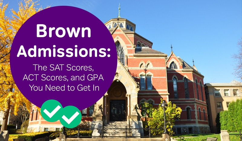 Brown Admissions: The SAT, ACT Scores and GPA You Need to