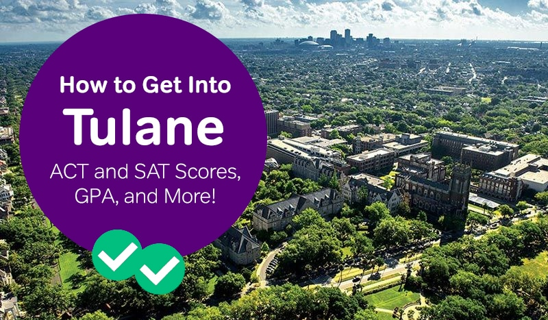 Wesleyan University Gpa >> How To Get Into Tulane Sat And Act Scores Gpa And More Magoosh